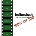 traileclash 119: Best Trailers of 2013